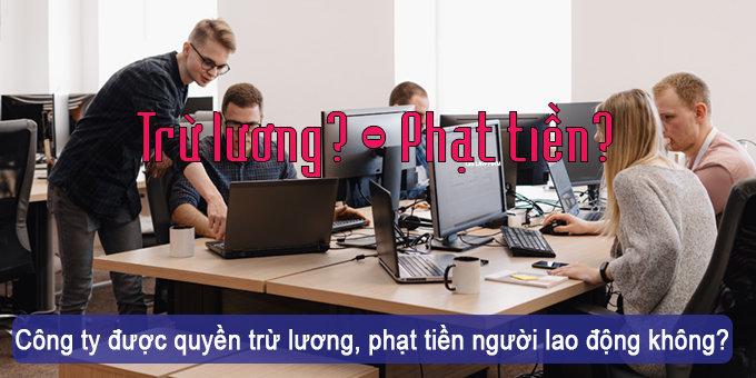 (Tiếng Việt) Công ty được quyền trừ lương, phạt tiền người lao động không?