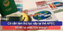 (Tiếng Việt) Có cần làm thủ tục cấp lại thẻ APEC khi đổi hộ chiếu mới không?