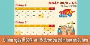 (Tiếng Việt) Đi làm ngày lễ 30/4 và 1/5 được trả thêm bao nhiêu tiền?