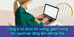 (Tiếng Việt) Công ty có được trừ lương, giam lương khi người lao động làm việc tại nhà?