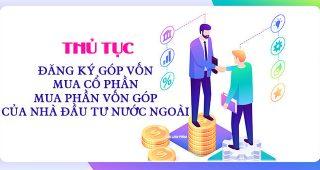 (Tiếng Việt) Thủ tục đăng ký góp vốn, mua cổ phần, mua phần vốn góp của nhà đầu tư nước ngoài