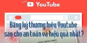 Đăng ký thương hiệu Youtube sao cho an toàn và hiệu quả nhất?