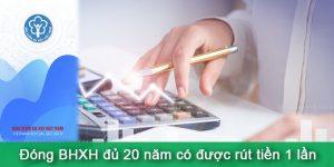 (Tiếng Việt) Đóng BHXH đủ 20 năm có được rút tiền một lần?