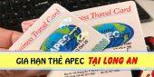 (Tiếng Việt) Gia hạn thẻ Apec ở Long An