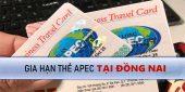 (Tiếng Việt) Gia hạn thẻ Apec ở Đồng Nai