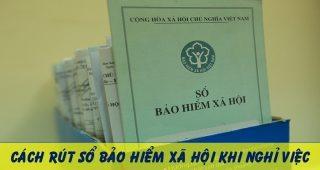 (Tiếng Việt) Cách rút sổ bảo hiểm xã hội khi nghỉ việc